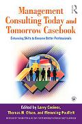 Management Consulting Today and Tomorrow Casebook: Enhancing Skills to Become Better Profess...