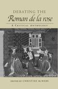 Debating the Roman de la Rose: A Critical Anthology (Routledge Medieval Texts)