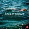 Camera and Craft : Learning the Technical Art of Digital Photography