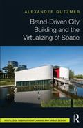 Brand-Driven City Building and the Visualizing of Space