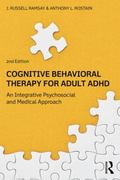 Cognitive-Behavioral Therapy for Adult ADHD : An Integrative Psychosocial and Medical Approach