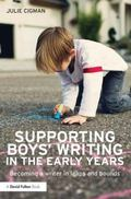 Supporting Boys' Writing in the EYFS : Becoming a Writer in Leaps and Bounds
