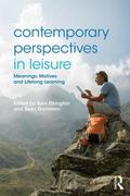 Contemporary Perspectives in Leisure : Meanings, Motives and Lifelong Learning