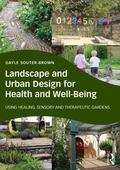 Landscape Design for Health and Well-Being : Evidence-Based Design Using Sensory, Therapeuti...