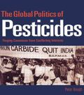 Global Politics of Pesticides : Forging Concensus from Conflicting Interests