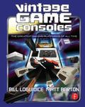 Vintage Game Consoles : An Inside Look at Apple, Atari, Commodore, Nintendo, and the Greates...