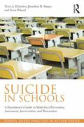 Suicide in Schools : A Practitioner's Guide to Multi-Level Prevention, Assessment, Intervent...