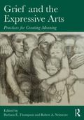 Grief and the Expressive Arts : Practices for Creating Meaning