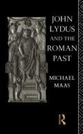 John Lydus and the Roman Past : Antiquarianism and Politics in the Age of Justinian