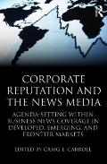 Corporate Reputation and the News Media : Agenda-Setting Within Business News Coverage in De...