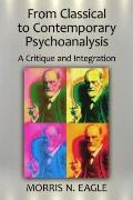 A Critical Evaluation of the Fundamentals of Psychoanalysis: From Classical to Contemporary ...