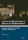 Innovative Developments in Design and Manufacturing: Advanced Research in Virtual and Rapid ...