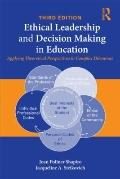 Ethical Leadership and Decision Making in Education: Applying Theoretical Perspectives to Co...