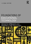 Foundations of Educational Technology : Integrative Approaches and Interdisciplinary Perspec...