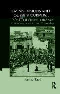 Feminist Visions and Queer Futures in Postcolonial Drama: Community, Kinship and Citizenship