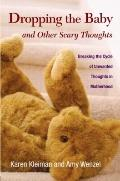 Dropping the Baby and Other Scary Thoughts: Breaking the Cycle of Unwanted Thoughts in Mothe...