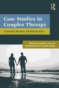Case Studies in Couples Therapy : Theory-Based Approaches