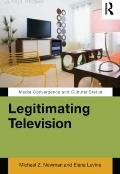 Legitimating Television : Media Convergence and Cultural Status