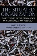 The Situated Organization: Case Studies in the Pragmatics of Communication Research (Routled...