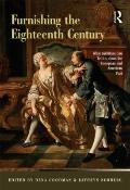 Furnishing the Eighteenth Century : What Furniture Can Tell Us about the European and Americ...