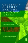 Celebrity Culture and the American Dream : Stardom and Social Mobility in the United States