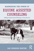 Harnessing the Power of Equine Assisted Counseling : Adding Animal Assisted Therapy to Your ...
