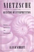 Nietzsche and the Question of Interpretation Between Hermeneutics and Deconstruction