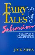 Fairy Tales and the Art of Subversion The Classical Genre for Children and the Process of Ci...