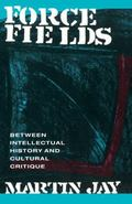 Force Fields Between Intellectual History and Culture Critique