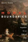 Moral Boundaries A Political Argument for an Ethic of Care