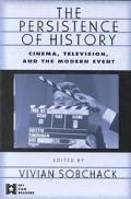 Persistence of History Cinema, Television, and the Modern Event