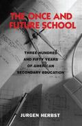 Once and Future School Three Hundred and Fifty Years of American Secondary Education
