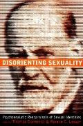 Disorienting Sexuality Psychoanalytic Reappraisals of Sexual Identities
