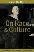W.E.B. Du Bois on Race and Culture Philosophy, Politics, and Poetics