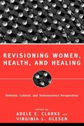 Revisioning Women, Health, and Healing Feminist, Cultural, and Technoscience Perspectives