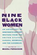 Nine Black Women Anthology of Nineteenth Century Writers Form the United States, Canada, Ber...