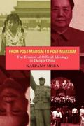 From Post-Maoism to Post-Marxism The Erosion of Official Ideology in Deng's China