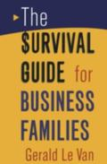 Survival Guide for Business Families Critical Choices for Success