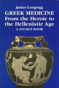 Greek Medicine From the Heroic to the Hellenistic Age  A Source Book