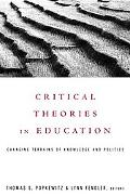 Critical Theories in Education Changing Terrains of Knowledge and Politics