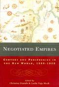 Negotiated Empires Centers and Peripheries in the Americas, 1500-1820