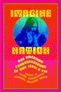 Imagine Nation The American Counterculture of the 1960s and 1970s