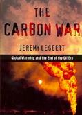 Carbon War Global Warming and the End of the Oil Era