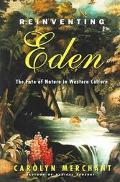 Reinventing Eden The Fate of Nature in Western Culture