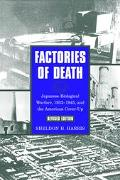 Factories of Death Japanese Biological Warfare, 1932-1945, and the American Cover-Up