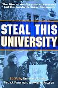 Steal This University The Rise of the Corporate University and an Academic Labor Movement