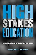 High Stakes Education Inequality, Globalization, and Urban School Reform