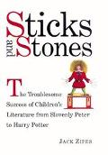Sticks and Stones The Troublesome Success of Children's Literature from Slovenly Peter to Ha...