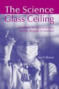 Science Glass Ceiling Academic Women Scientists and the Struggle to Succeed