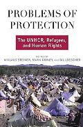 Problems of Protection The Unhcr, Refugees, and Human Rights